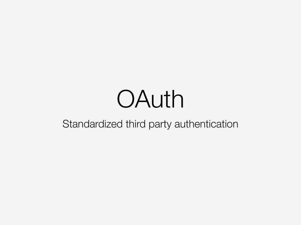OAuth Standardized third party authentication