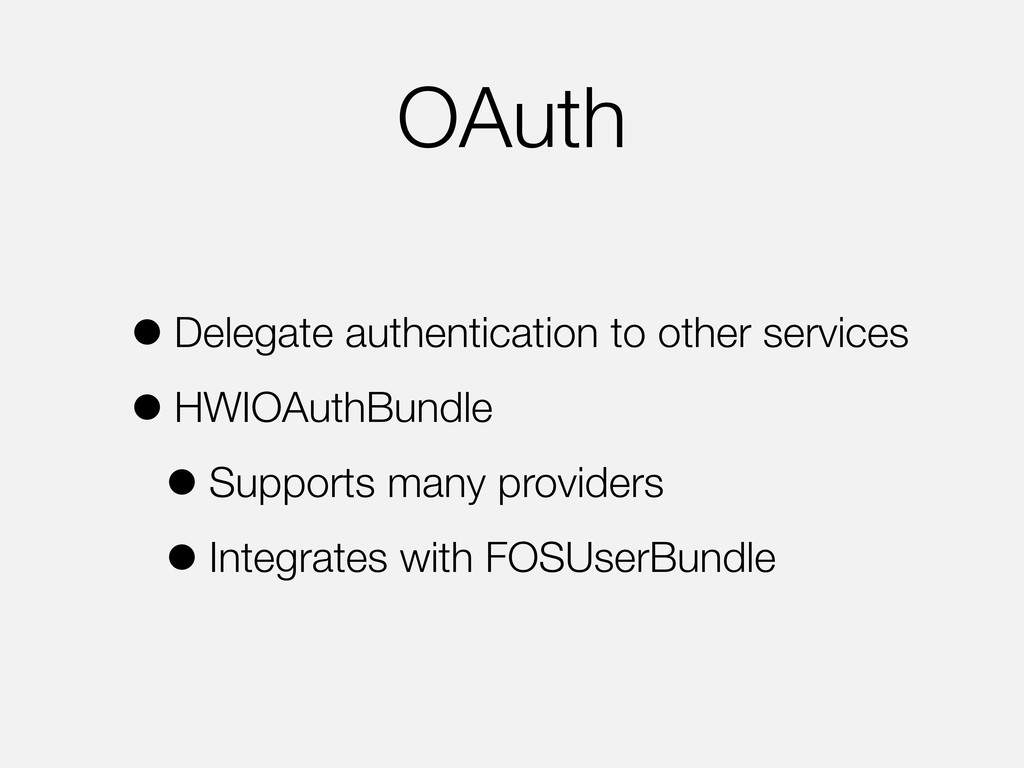 OAuth •Delegate authentication to other service...
