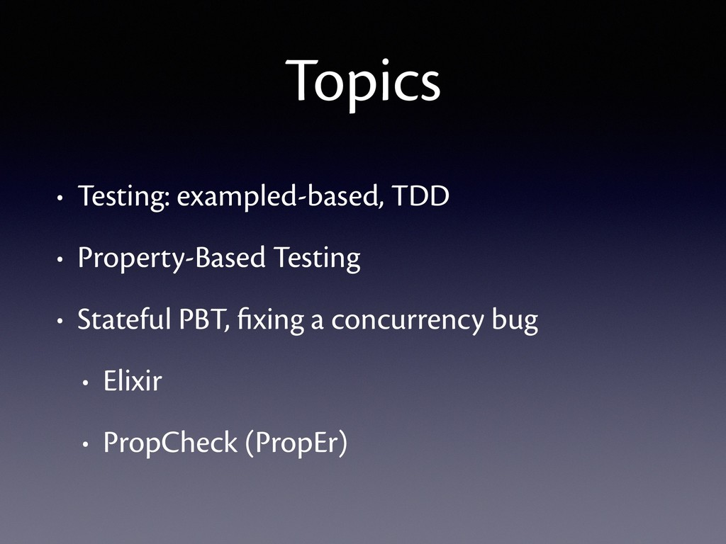 Topics • Testing: exampled-based, TDD • Propert...