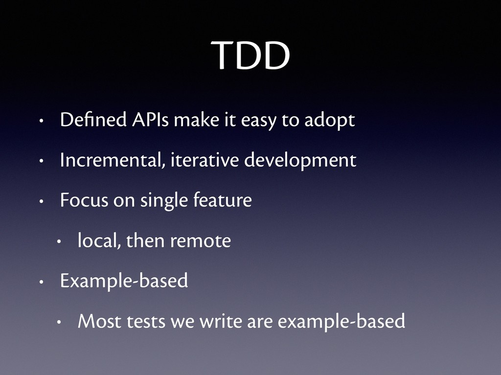 TDD • Defined APIs make it easy to adopt • Incre...
