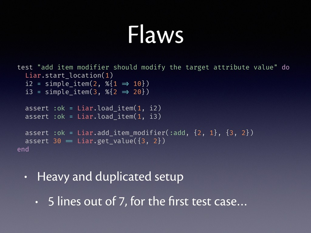 Flaws • Heavy and duplicated setup • 5 lines ou...