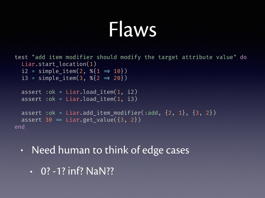 Flaws • Need human to think of edge cases • 0? ...