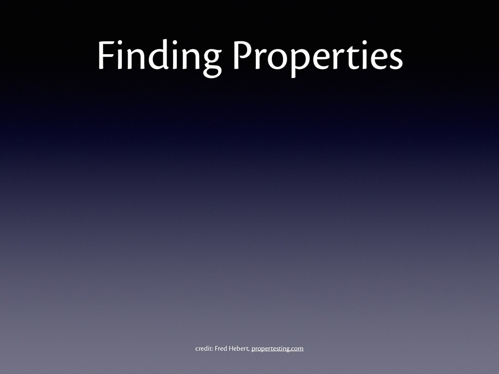 Finding Properties credit: Fred Hebert, propert...