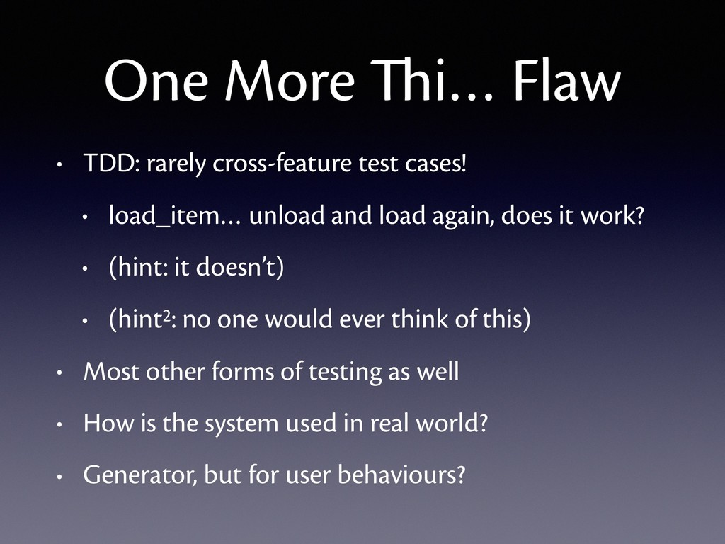 One More Thi… Flaw • TDD: rarely cross-feature ...