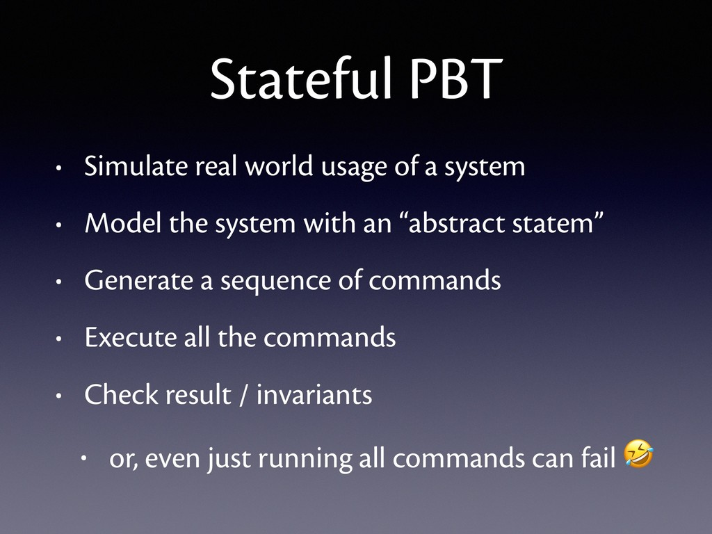 Stateful PBT • Simulate real world usage of a s...