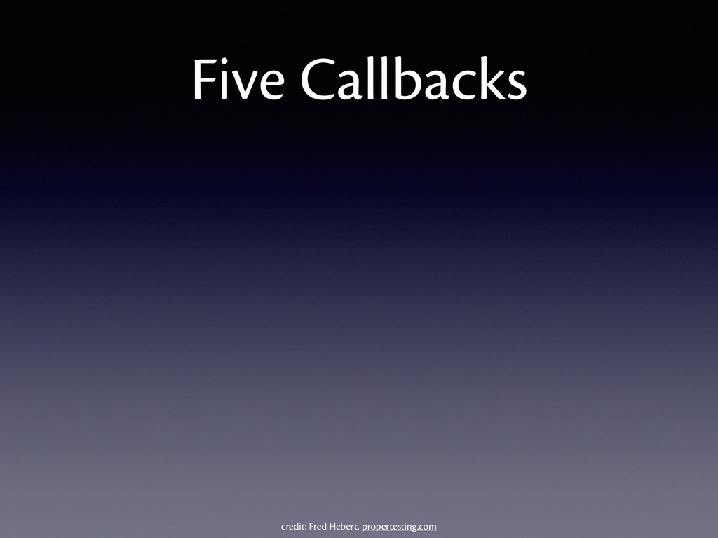 Five Callbacks credit: Fred Hebert, propertesti...