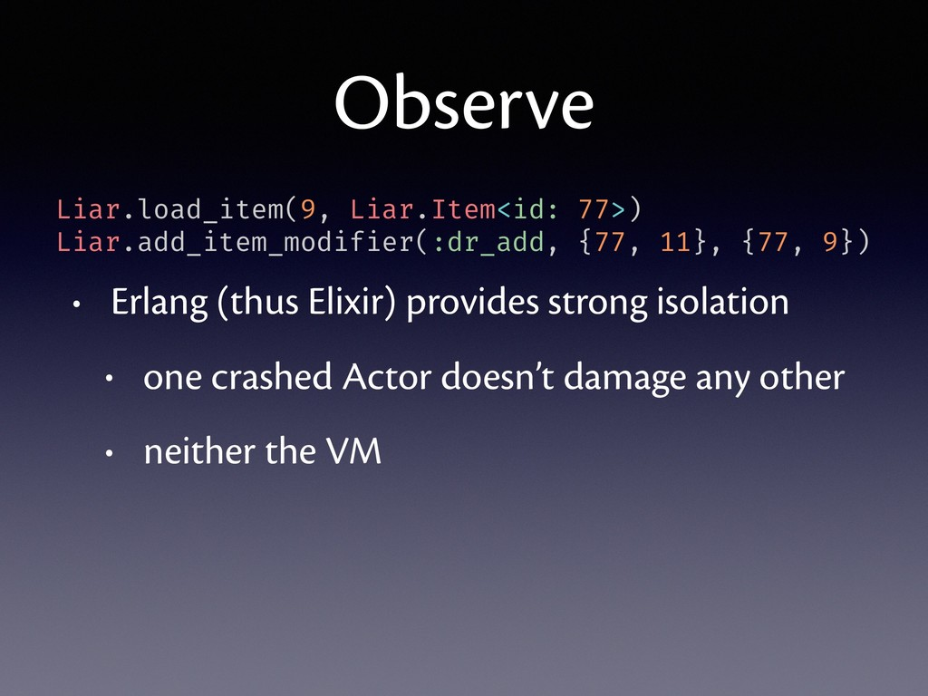 Observe • Erlang (thus Elixir) provides strong ...