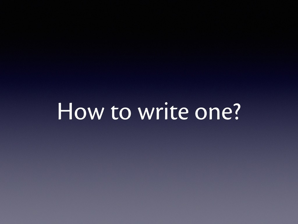 How to write one?