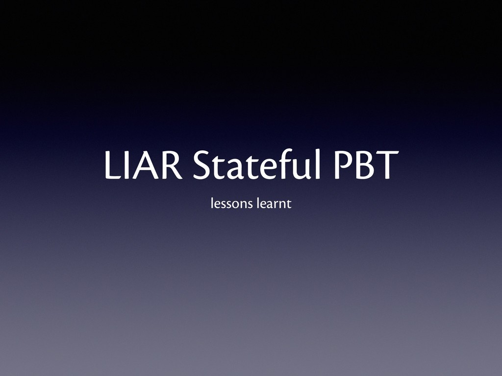 LIAR Stateful PBT lessons learnt