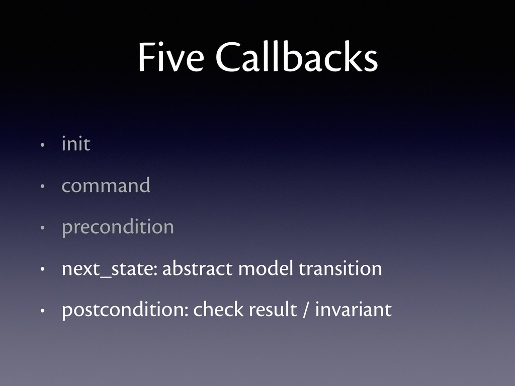Five Callbacks • init • command • precondition ...