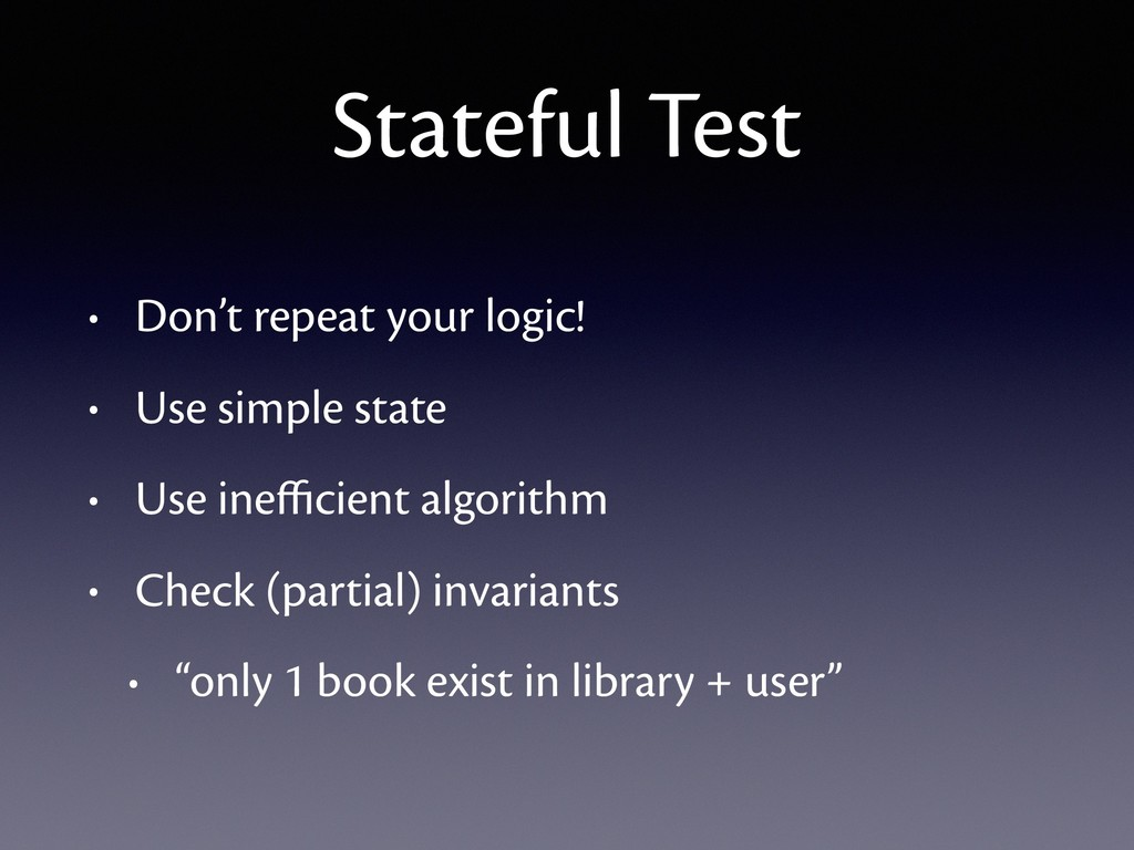 Stateful Test • Don't repeat your logic! • Use ...