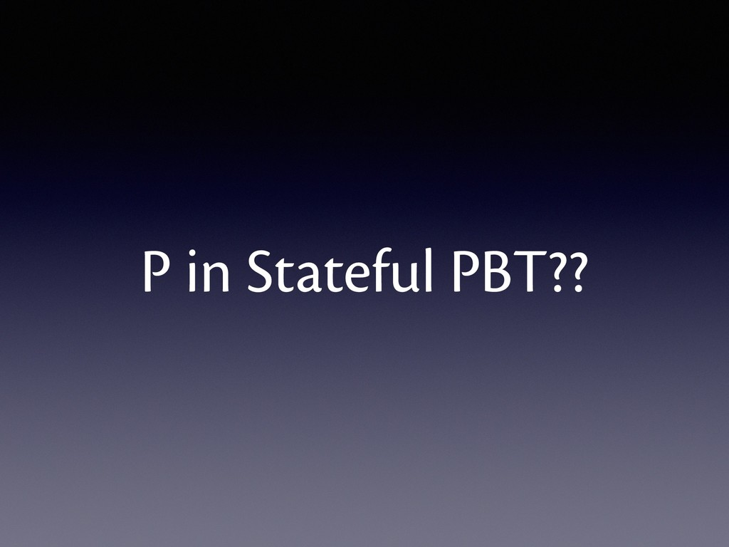 P in Stateful PBT??