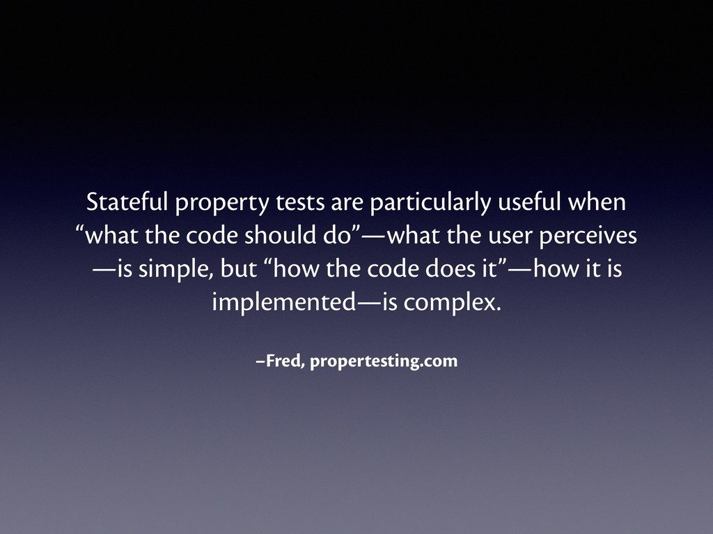–Fred, propertesting.com Stateful property test...