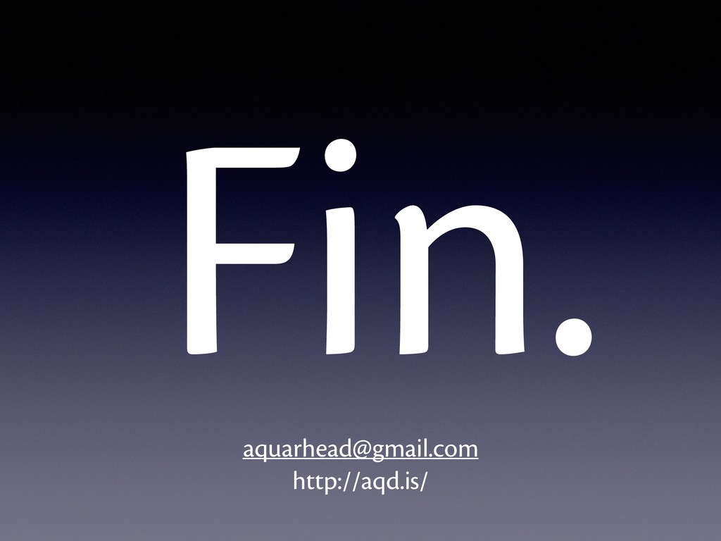 Fin. aquarhead@gmail.com http://aqd.is/