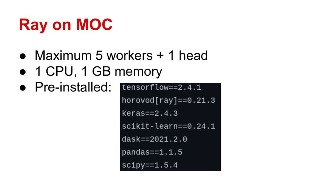 Ray on MOC ● Maximum 5 workers + 1 head ● 1 CPU...