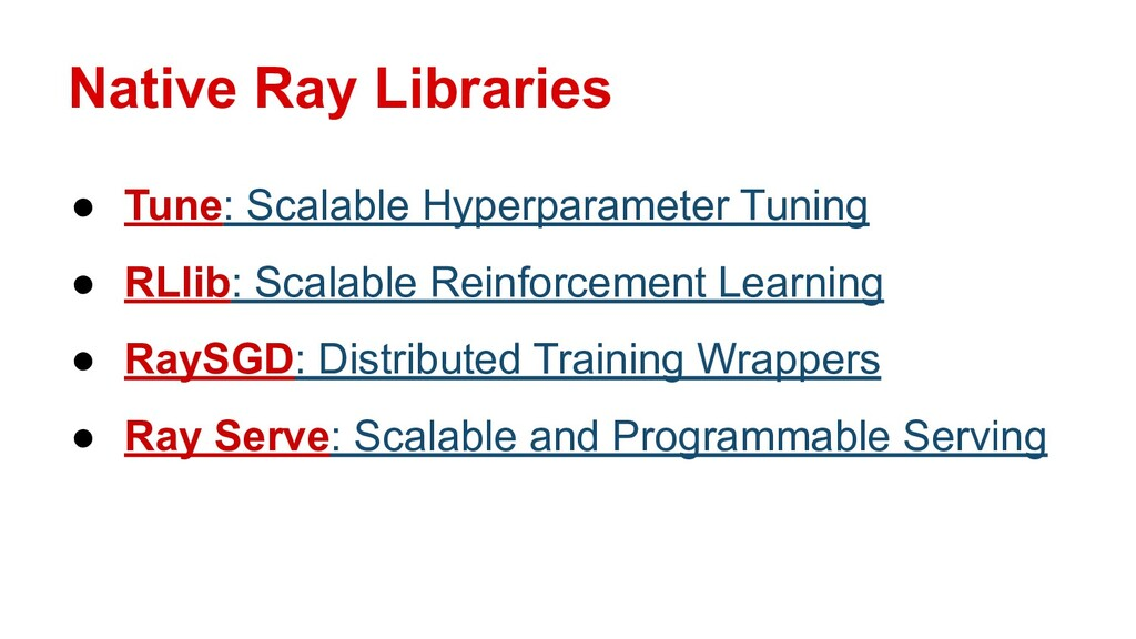 Native Ray Libraries ● Tune: Scalable Hyperpara...