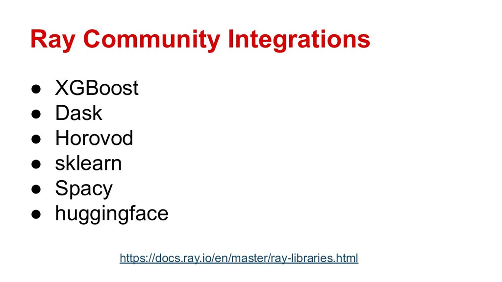 Ray Community Integrations ● XGBoost ● Dask ● H...