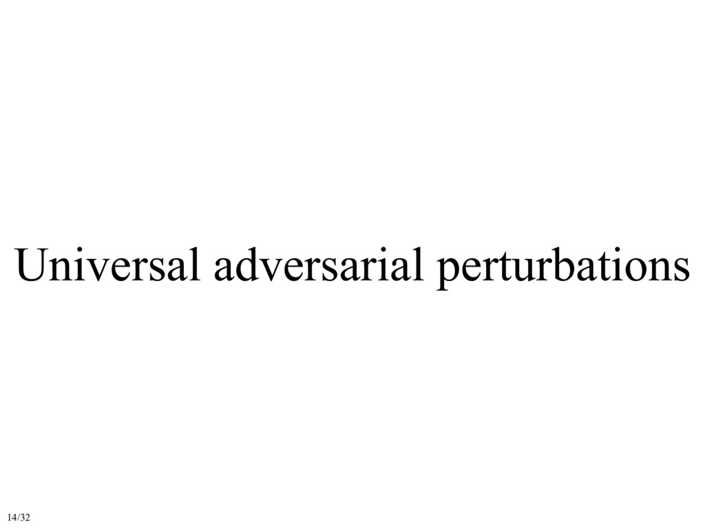 Universal adversarial perturbations 14/32