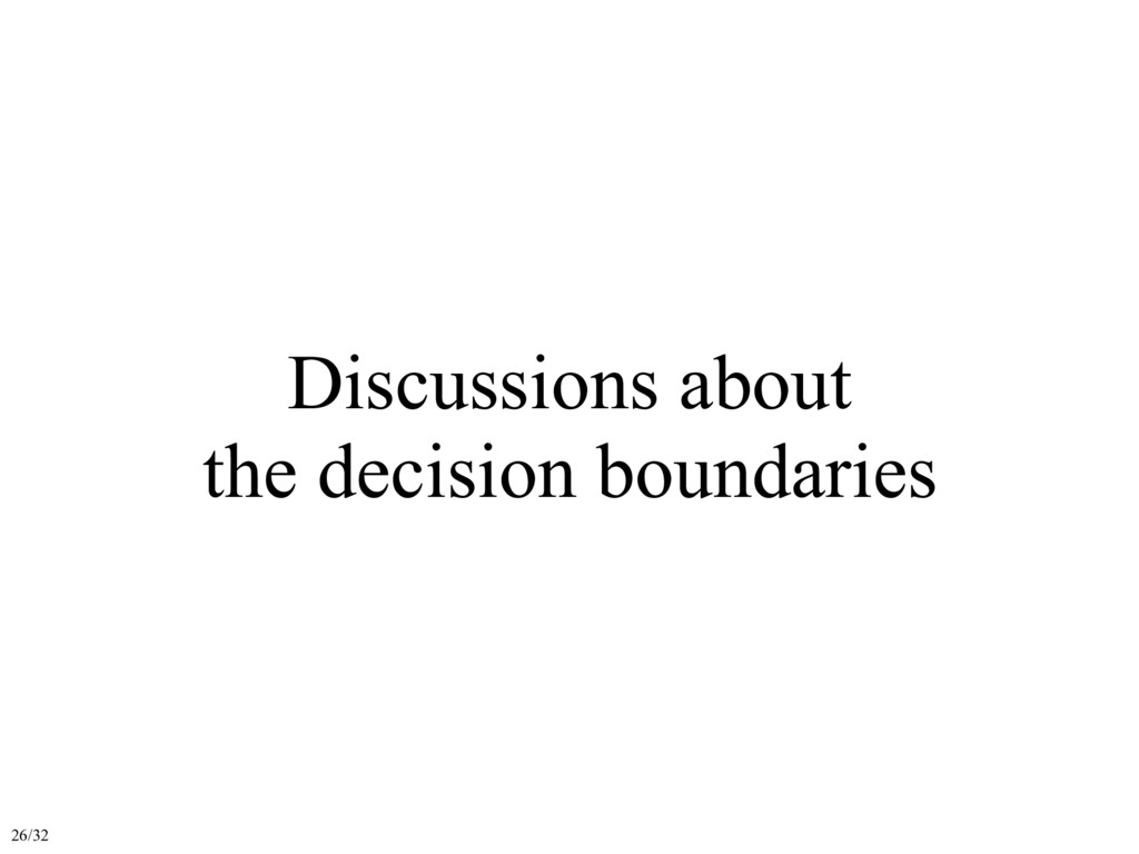 Discussions about the decision boundaries 26/32