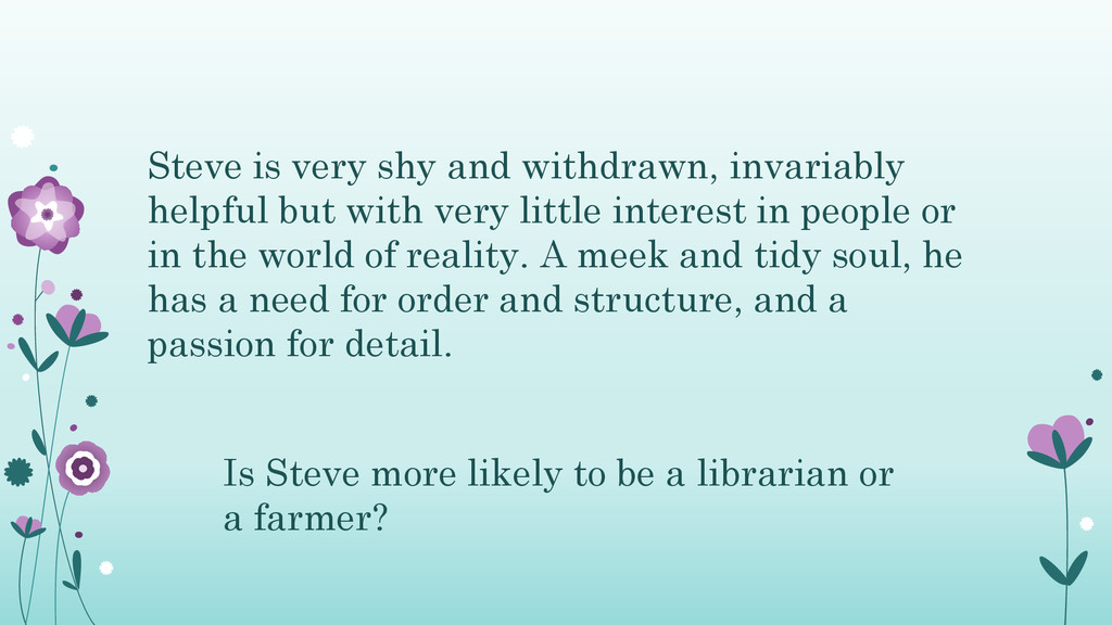 Steve is very shy and withdrawn, invariably hel...