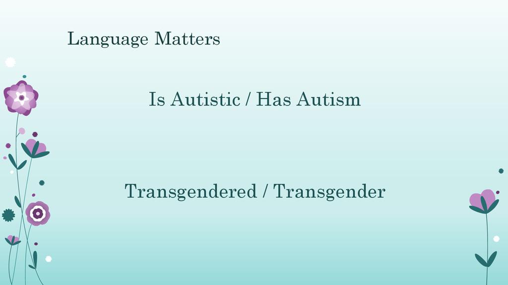 Language Matters Is Autistic / Has Autism Trans...