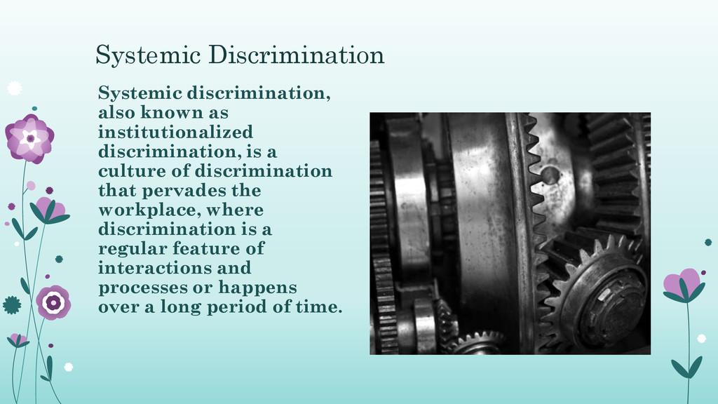 Systemic Discrimination Systemic discrimination...