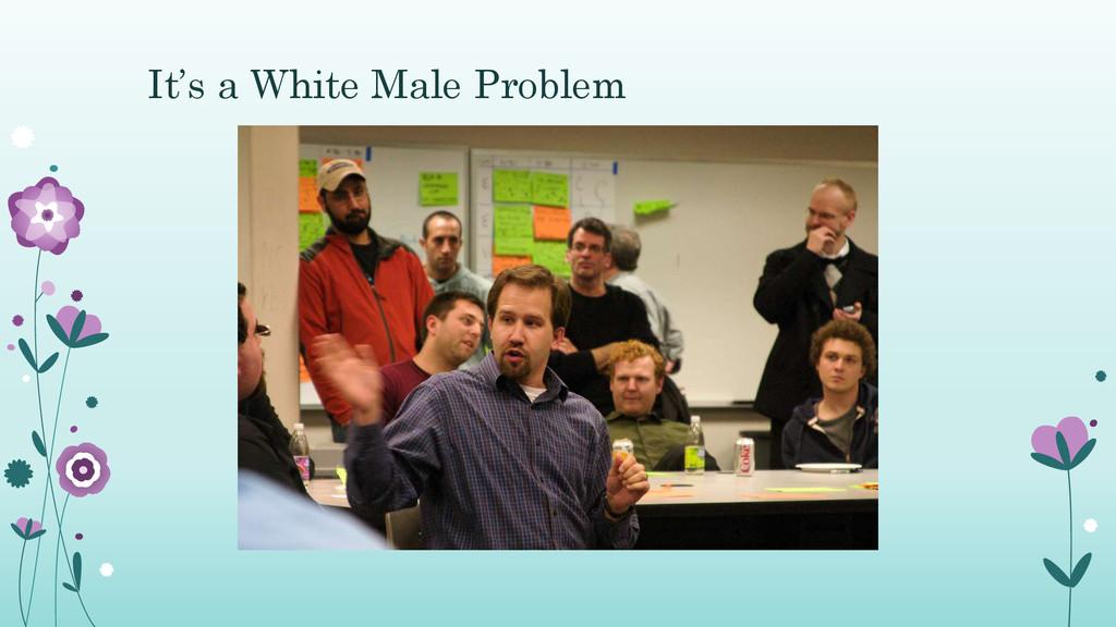 It's a White Male Problem