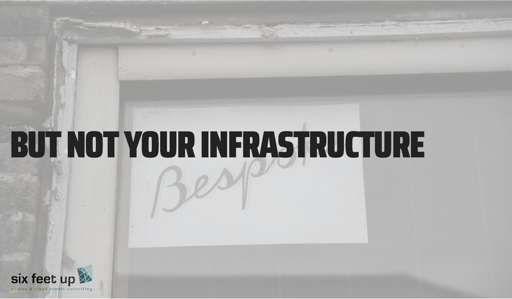 BUT NOT YOUR INFRASTRUCTURE BUT NOT YOUR INFRAS...