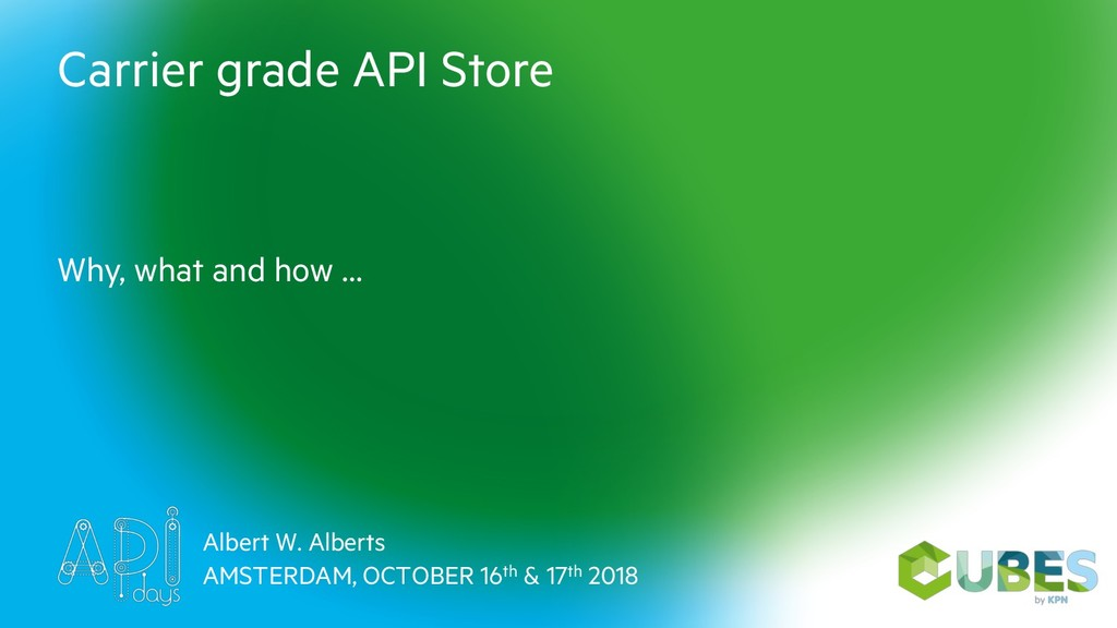 Carrier grade API Store Why, what and how … Alb...