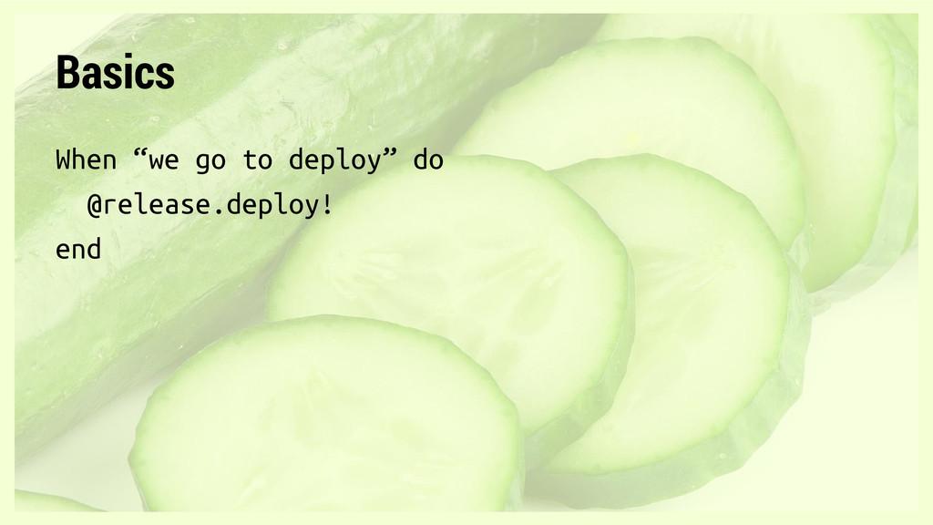 "Basics When ""we go to deploy"" do @release.deplo..."