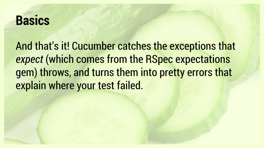 Basics And that's it! Cucumber catches the exce...