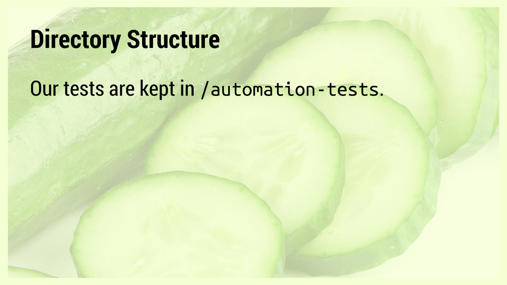 Directory Structure Our tests are kept in /auto...