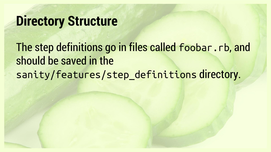 Directory Structure The step definitions go in ...