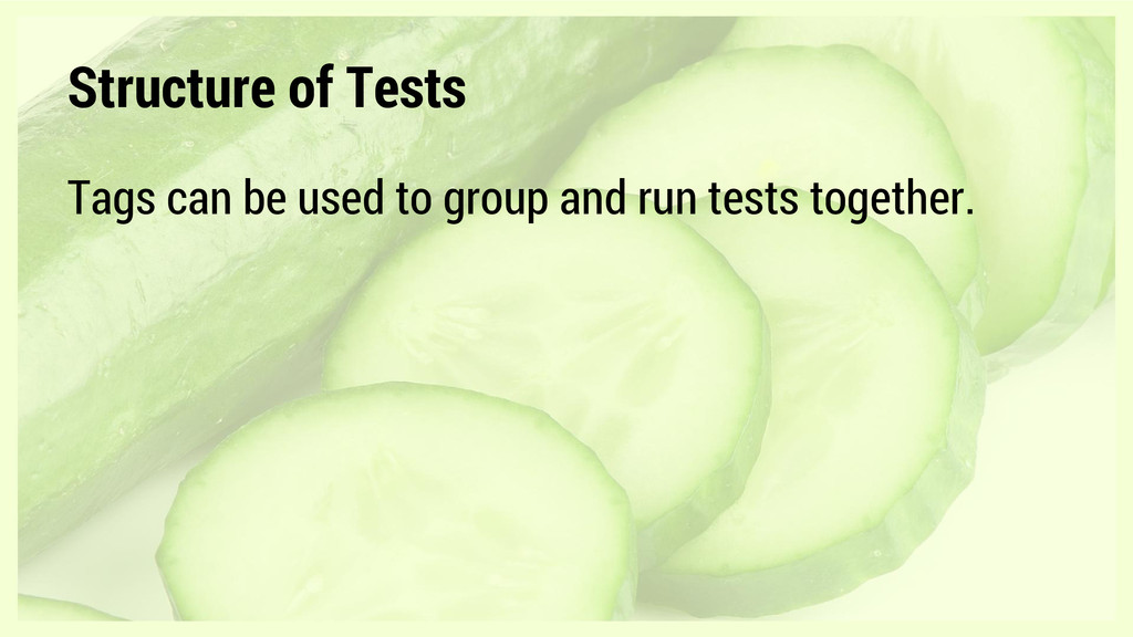 Tags can be used to group and run tests togethe...