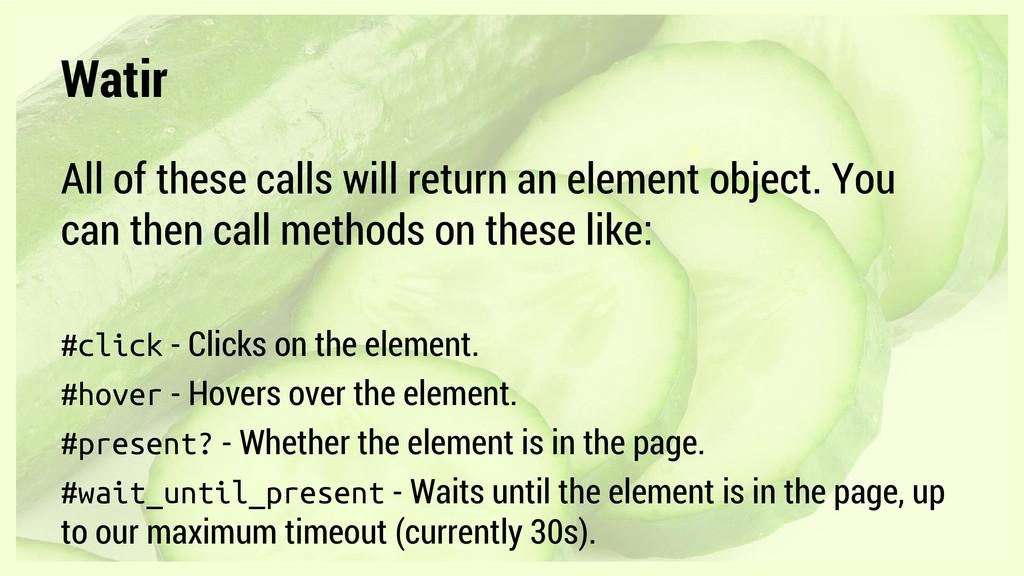 Watir All of these calls will return an element...