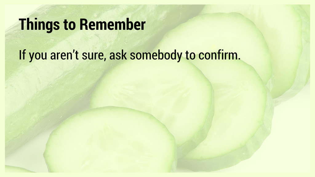 Things to Remember If you aren't sure, ask some...