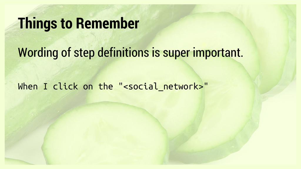 Things to Remember Wording of step definitions ...