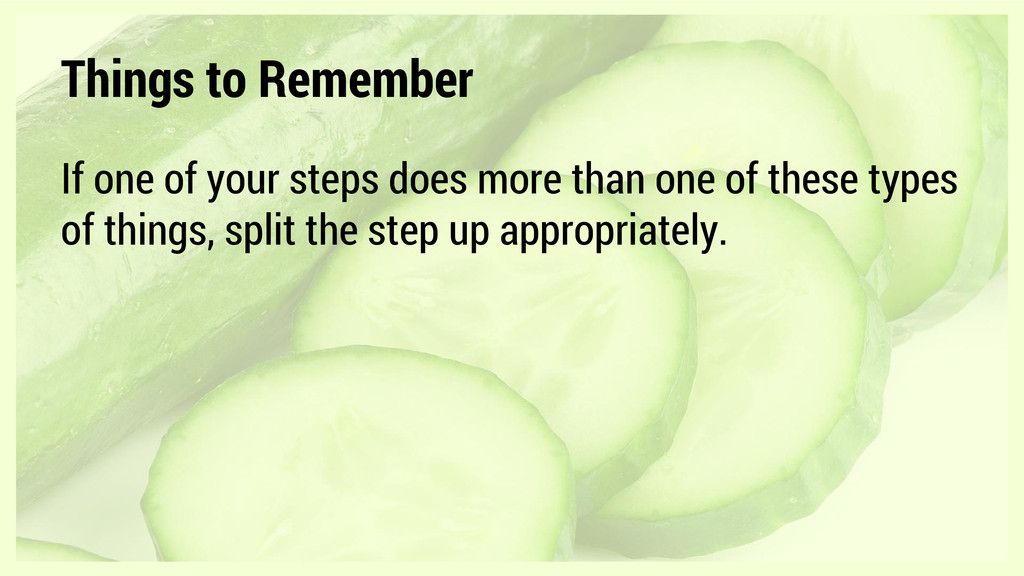 Things to Remember If one of your steps does mo...