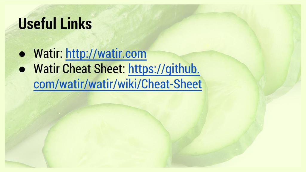 Useful Links ● Watir: http://watir.com ● Watir ...