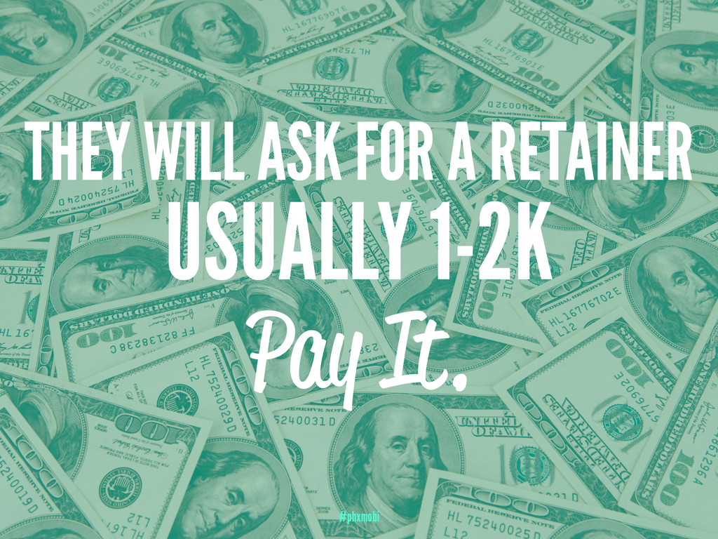 THEY WILL ASK FOR A RETAINER USUALLY 1-2K Pay I...