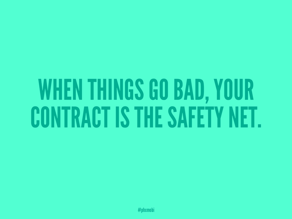 WHEN THINGS GO BAD, YOUR CONTRACT IS THE SAFETY...