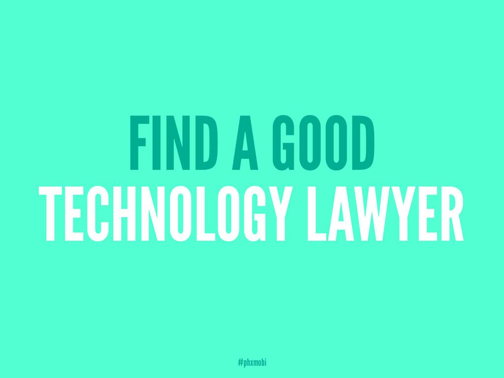 FIND A GOOD TECHNOLOGY LAWYER #phxmobi