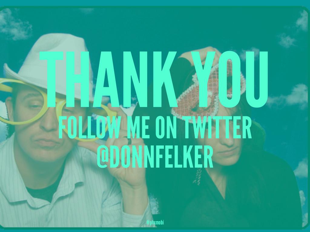 THANK YOU FOLLOW ME ON TWITTER @DONNFELKER #phx...