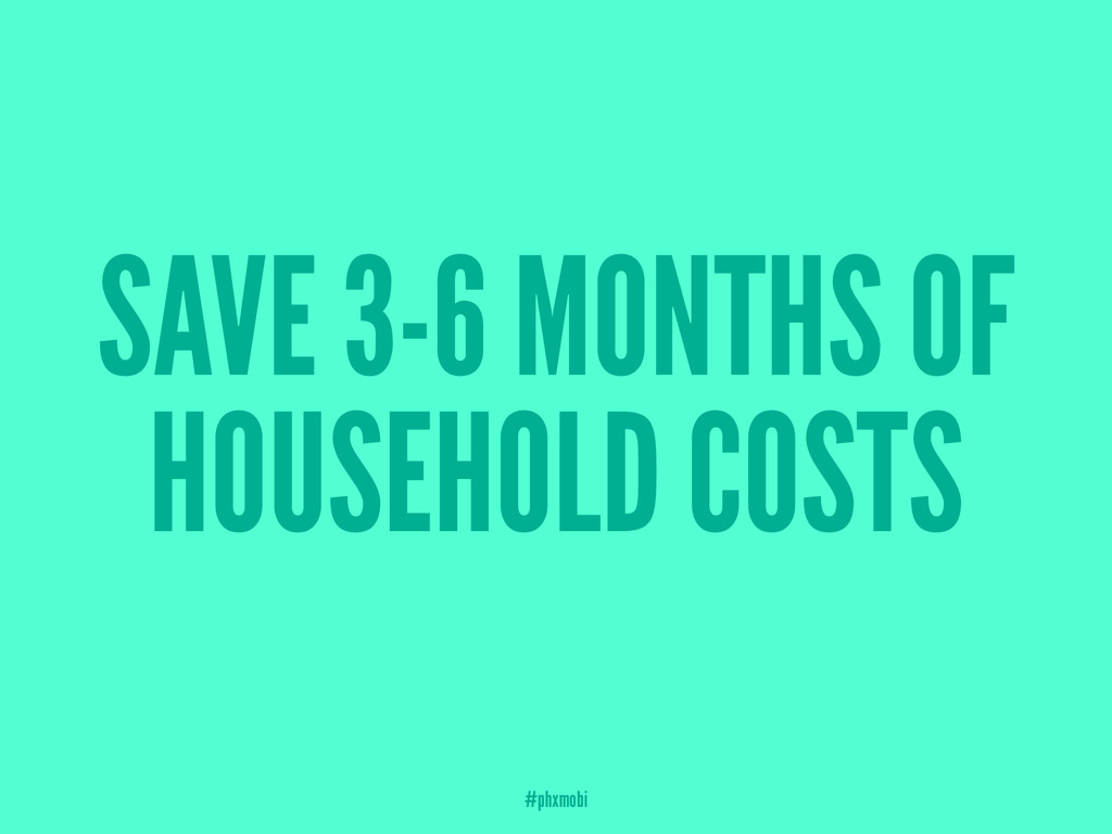 SAVE 3-6 MONTHS OF HOUSEHOLD COSTS #phxmobi