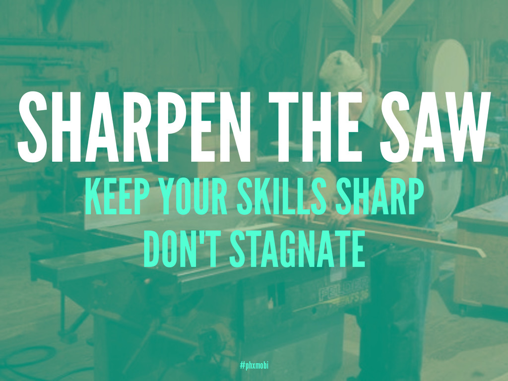 SHARPEN THE SAW KEEP YOUR SKILLS SHARP DON'T ST...