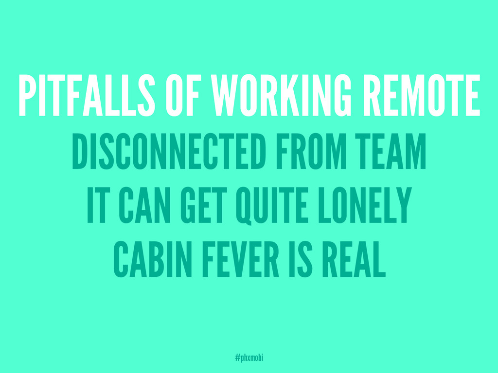 PITFALLS OF WORKING REMOTE DISCONNECTED FROM TE...