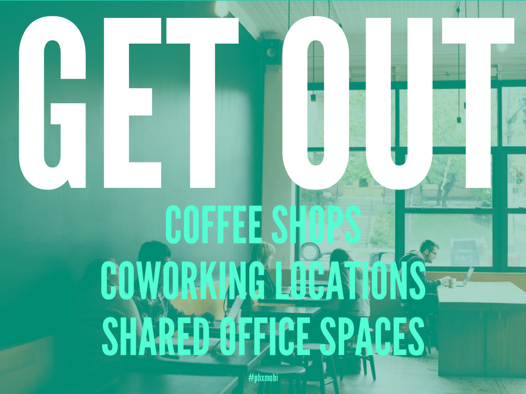GET OUT COFFEE SHOPS COWORKING LOCATIONS SHARED...