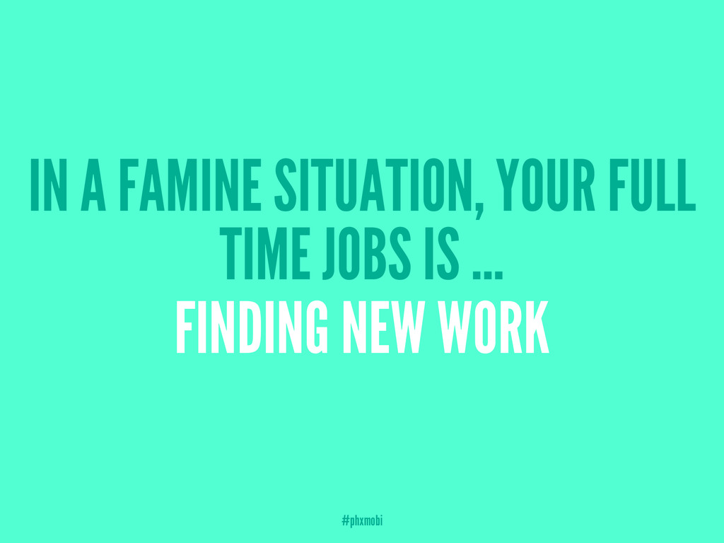 IN A FAMINE SITUATION, YOUR FULL TIME JOBS IS ....