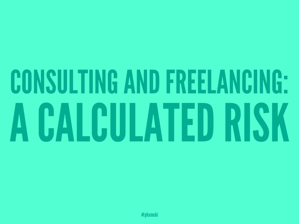 CONSULTING AND FREELANCING: A CALCULATED RISK #...
