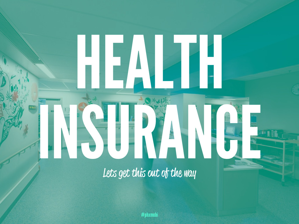 HEALTH INSURANCE Lets get this out of the way #...